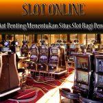 Slot Online - 5 Kiat Penting Menentukan Situs Slot Bagi Pemula