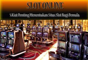 Slot Online - 5 Kiat Menentukan Situs Slot Bagi Pemula