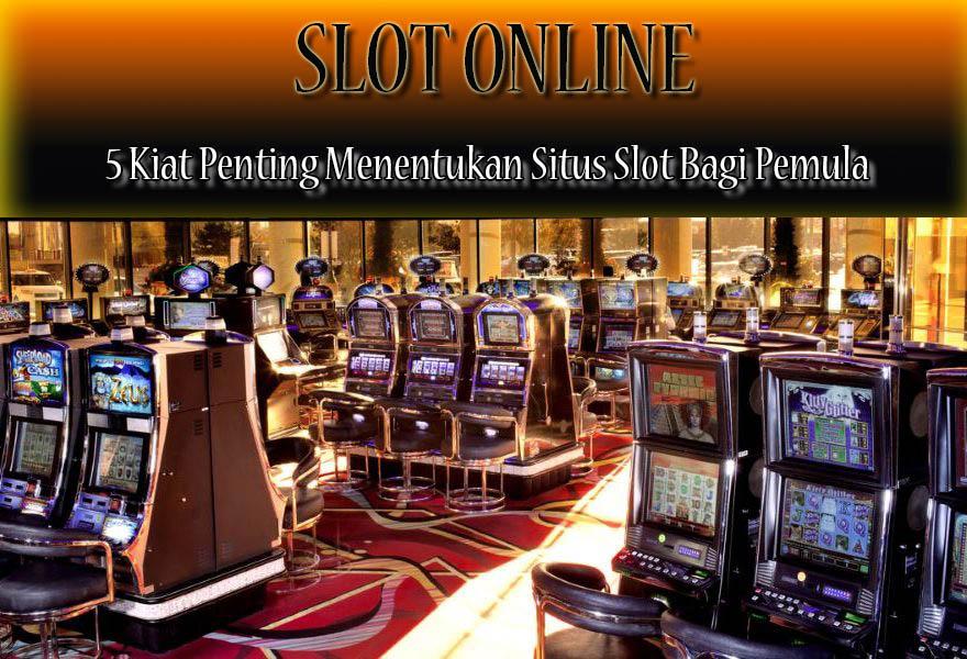 5 Kiat Menentukan Situs Slot Online Bagi Pemula